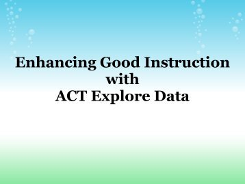Enhancing Good Instruction with ACT Explore Data - Michigan ...