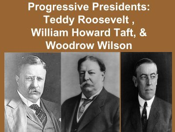 Roosevelt, Taft,& Wilson