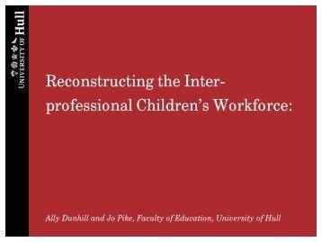 Reconstructing the Inter- professional Children's Workforce: