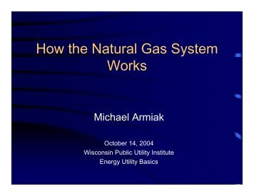 How the Natural Gas System Works - Wisconsin Public Utility Institute