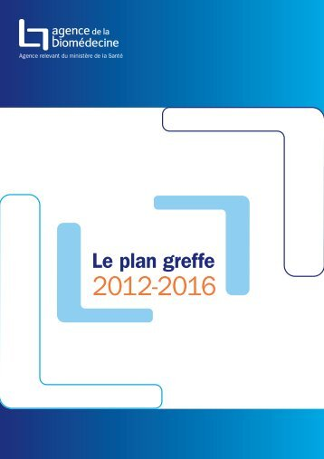 Télécharger le plan greffe 2012-2016 - Agence de la biomédecine