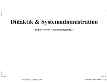 Didaktik & Systemadministration - Dr. Hubert Feyrer