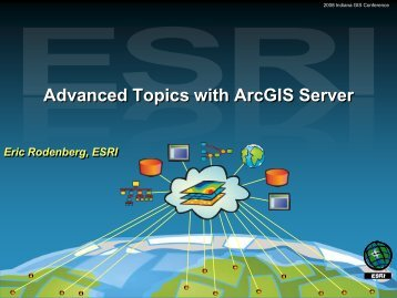 Advanced Topics with ArcGIS Server - IGIC