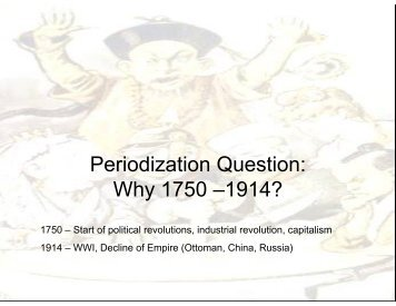 Periodization Question: Why 1750 –1914?