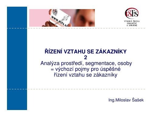 ŘÍZENÍ VZTAHU SE ZÁKAZNÍKY 2 Analýza prostředí ... - IS VŠFS