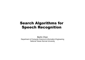 Search Algorithms for Speech Recognition - Berlin Chen