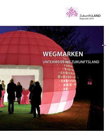 WEGMARKEN – Unterwegs ins ZukunftsLAND - Regionale 2016