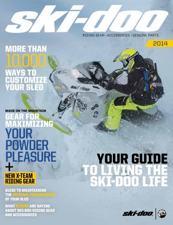 your GuiDe to LivinG the ski-Doo Life YOUR POwdeR PleasURe
