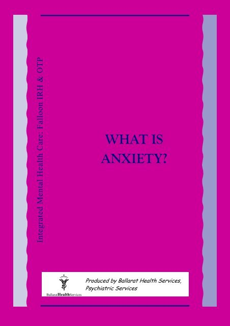 WHAT IS ANXIETY? - Ballarat Health Services