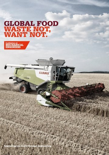 global food waste not, want not. - Institution of Mechanical Engineers