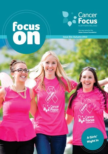 Focus On Autumn 2013 - Cancer Focus Northern Ireland