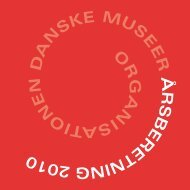 2010 beretning - Organisationen Danske Museer