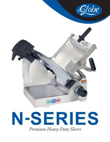 View Globe N Series Slicer Brochure - Globe Food Equipment Co.