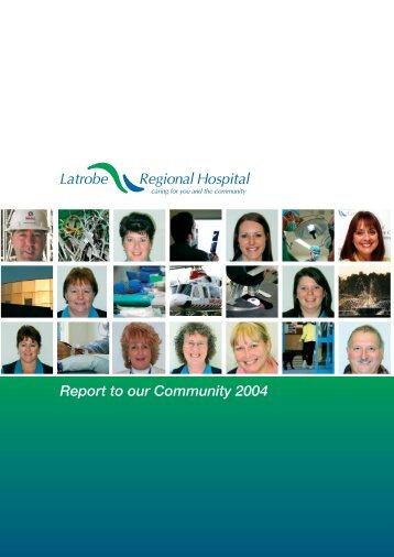 Report to our Community 2004 - Latrobe Regional Hospital