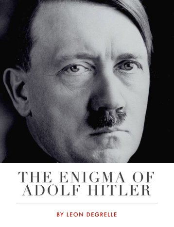 THE ENIGMA OF ADOLF HITLER - The Greatest Story NEVER Told