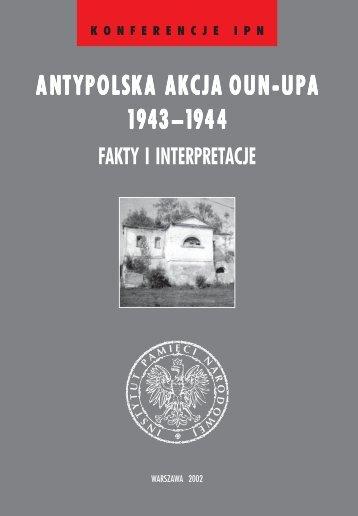 Antypolska akcja OUN-UPA 1943-1944. Fakty i interpretacje ...