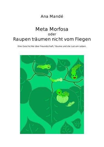 Meta Morfosa oder Raupen träumen nicht vom Fliegen