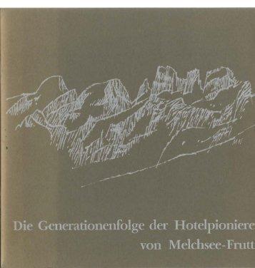 Die Generationenfolge der Hotelpioniere von Melchsee-Frutt