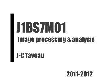 Image processing & analysis J-C Taveau 2011-2012 - Université ...