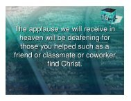 The applause we will receive in heaven will be deafening for those ...