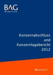 Konzernabschluss und Lagebericht 2012 - BAG ...