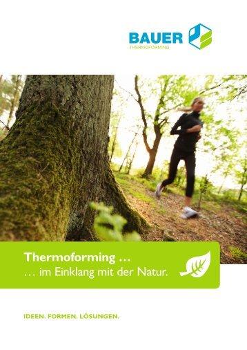 Thermoforming … … im Einklang mit der Natur. - bauer ...