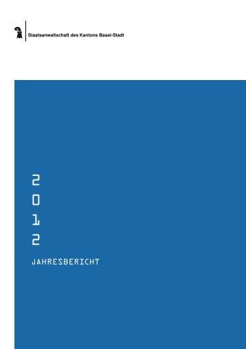 Jahresbericht 2012 - Staatsanwaltschaft - Kanton Basel-Stadt