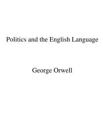 an analysis of george orwells politics and the english language I was horrified to find the only version of this peerless essay available on youtube was read by siri unacceptable.