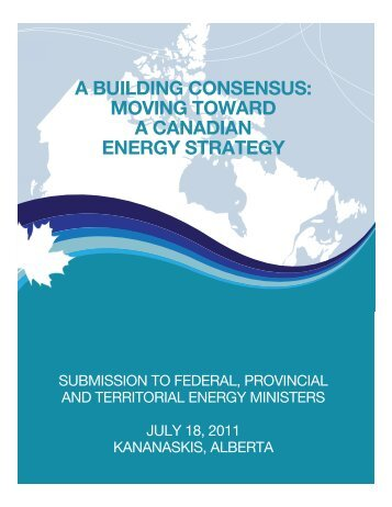 A BUILDING CONSENSUS: MOVING TOWARD A CANADIAN ENERGY STRATEGY ...