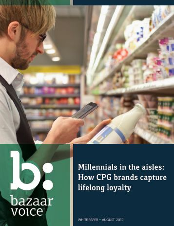 Millennials in the aisles: How CPG brands capture ... - Bazaarvoice