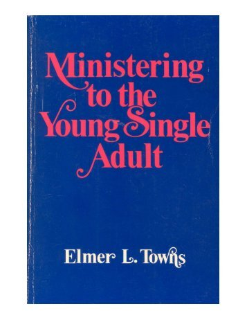 Ministering to the Young Single Adult - Elmer Towns