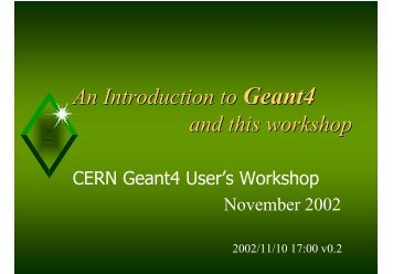 An Introduction to Geant4 and this workshop - Cern