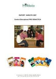RAPORT NARATIV 2007 Centrul Educaţional PRO DIDACTICA
