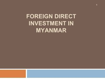 myanmar foreign direct investment policy The myanmar investment commission allowed 138 foreign direct investments in the last fiscal year, which helped create 88,038 jobs, and 80 local investments led to.