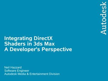 Integrating DirectX Shaders in 3ds Max A Developer's ... - Visionday