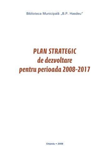 Plan strategic de dezvoltare pentru perioada 2008–2017 - Biblioteca ...