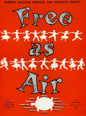 Free As Air 1962.pdf - Wisbech Operatic and Dramatic Society