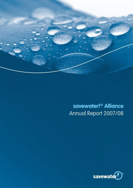 savewater!® Alliance Annual Report 2007/08 - Savewater.com.au