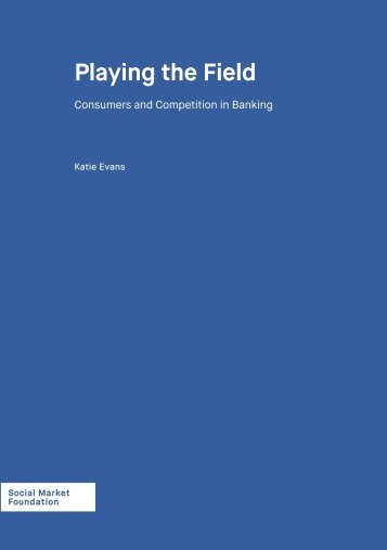Social-Market-FoundationPublication-Playing-the-field-Consumers-and-competition-in-banking-160715