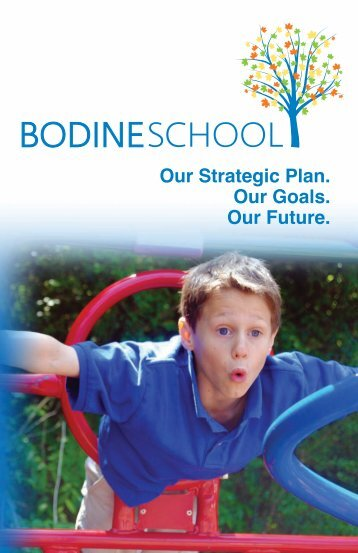 Our Strategic Plan. Our Goals. Our Future. - Bodine School