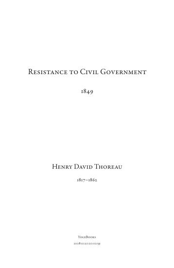resistance to civil government thesis If the injustice is part of the necessary friction of the machine of government, let it go, let it go: perchance it will wear smooth—certainly the machine will wear out if the injustice has a spring, or a pulley, or a rope, or a crank, exclusively for itself, then perhaps you may consider whether the remedy will not be worse than the.
