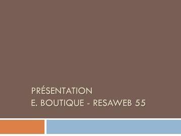 PRÉSENTATION E. BOUTIQUE - RESAWEB 55 - Tourisme en Meuse