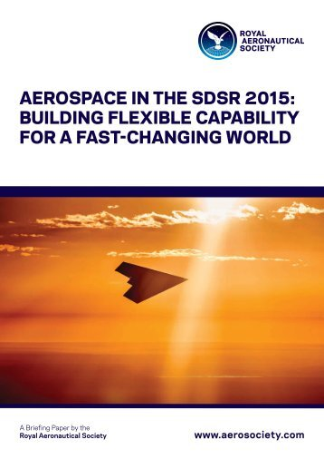 RAeS_Briefing_Paper_Aerospace_in_the_SDSR_2015-Building_flexible_capability_for_a_fast-changing_world