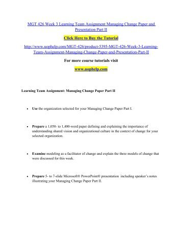 MGT 426 Week 3 Learning Team Assignment Managing Change Paper and Presentation Part II