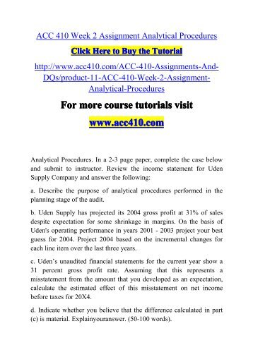 acc 410 week 2 assignment analytical For more course tutorials visit\nwwwuophelpcom\nacc 410 week 1 dq 1 internal vs external audit staffs\nacc 410 week 1 dq 2 audit reports\nacc 410 week 1 assignment generally accepted auditing standards\nacc 410 week 2 dq 1 balance sheet verification\nacc 410 week 2 dq 2 accounting.