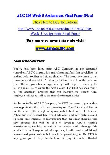 acc 206 week 5 assignment Final paper focus of the final paper you've just been hired onto abc company as the corporate controller abc company is a manufacturing firm that specializes in making cedar roofing and siding shingles.