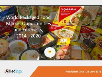 World Packaged Food - Market Size, Share, Opportunities and Forecasts, 2014 - 2020