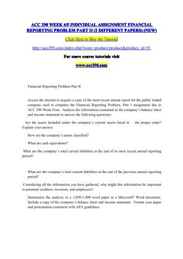 ACC 290 WEEK 4 5 INDIVIDUAL ASSIGNMENT FINANCIAL REPORTING PROBLEM PART II (2 DIFFERENT PAPERS) (NEW) /  acc290dotcom