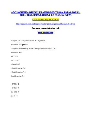 ACC 290 WEEK 4 WILEYPLUS ASSIGNMENT P4-8A, BYP5-1, BYP5-2, BE5-1, BE5-2, IFRS5-2, IFRS5-4, DO IT 5-3, 5-4 (NEW) /  acc290dotcom