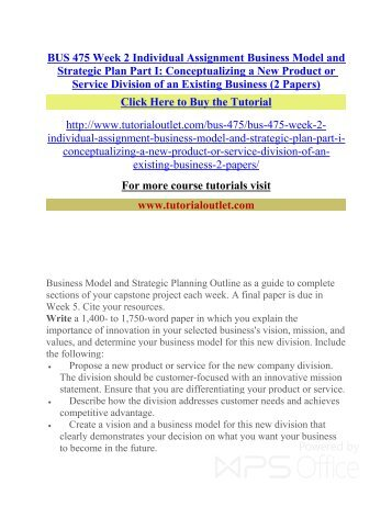 bus 475 week 2 strategic plan part 1 Strategic plan essay part 1 in a rapidly evolving business climate, strategic planning is a fundamental necessity for gaining a competitive advantage in the marketplace mission, vision, and values have a major influence on the strategic direction of a company and should be considered throughout the planning process (mcnamara 2013.